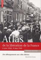 Atlas de la lib�ration de la France : 6 juin 1944 - 8 mai 1945