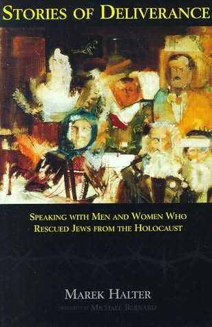 Stories of Deliverance: Speaking with Men and Women Who Rescured Jews from the Holocaust
