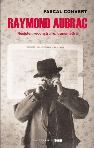 bcd7842fe61318 Pascal Convert · Raymond Aubrac. Résister, reconstruire, transmettre