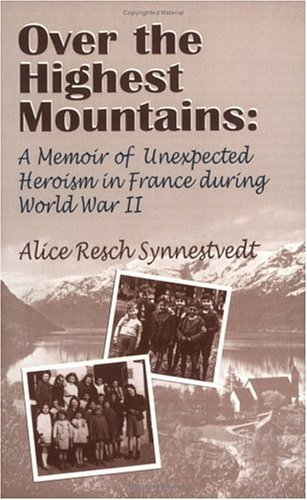 Over the Highest Mountains: A Memoir of Unexpected Heroism in France During World War II